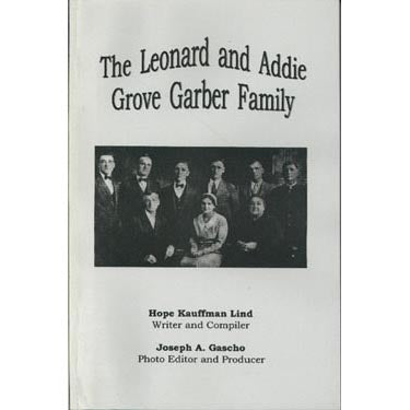 The Leonard and Addie Grove Garber Family - Hope Kauffman Lind and Joseph A. Gascho