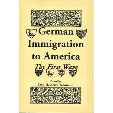 The German Immigration to America: The First Wave - Don Heinrich Tolzmann