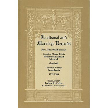 Baptismal and Marriage Records, Rev. John Waldschmidt - translated by Luther R. Kelker