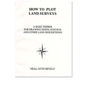 How to Plot Land Surveys: A Basic Primer for Drawing Deeds, Surveys, and Other Land Descriptions - Neal O. Hively