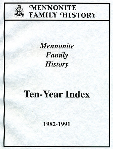 Mennonite Family History Ten Year Index, 1982-1991