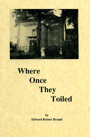 Where Once They Toiled: A Visit to the Former Mennonite Homelands in the Vistula River Valley - Edward R. Brandt