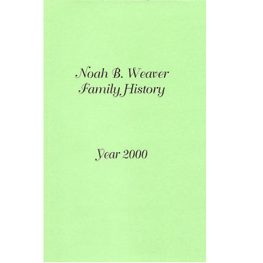 Family History of Noah B. Weaver and Wives - Paul M. Weaver