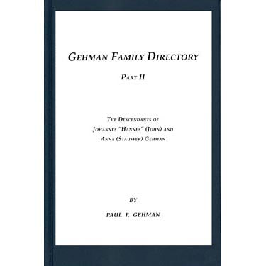 "Gehman Family Directory, Part II: The Descendants of Johannes ""Hannes"" (John) and Anna Stauffer Gehman - Paul F. Gehman"