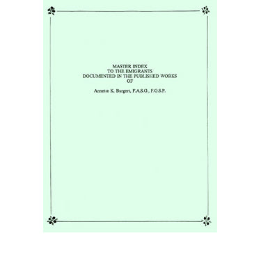 Master Index to the Emigrants Documented in the Published Works of Annette K. Burgert - Annette K. Burgert