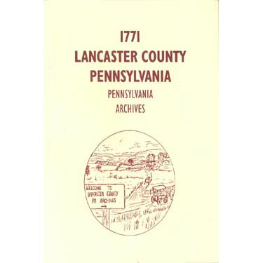 1771 Lancaster County, Pennsylvania, Archives - compiled by Katherine F. Dix