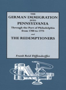The German Immigration into Pennsylvania Through the Port of Philadelphia from 1700 to 1775 and The Redemptioners