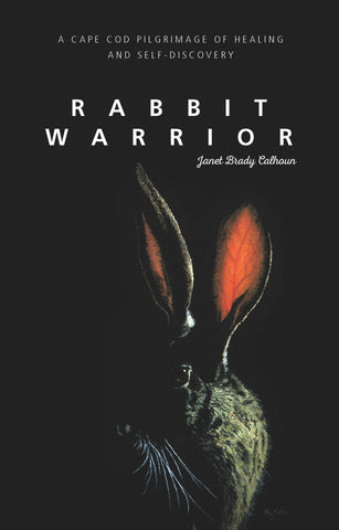 Rabbit Warrior: A Cape Cod Pilgrimage of Healing and Self-Discovery - Janet Brady Calhoun