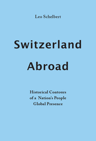 Switzerland Abroad: Historical Contours of a Nation's People Global Presence
