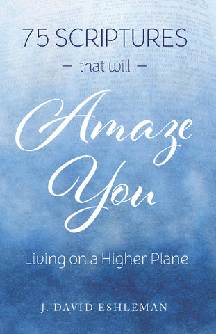 75 Scriptures That Will Amaze You: Living on a Higher Plane