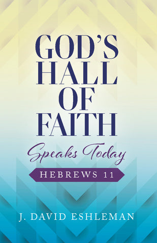 God's Hall of Faith Speaks Today: Hebrews 11