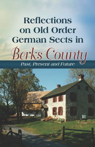 Reflections on Old Order German Sects in Berks County: Past, Present and Future
