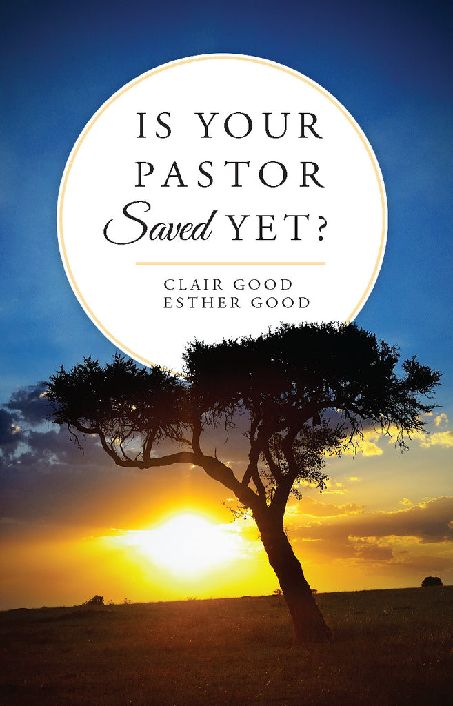 Is Your Pastor Saved Yet by Clair Good and Esther Good
