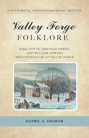 Valley Forge Folklore: A Historical and Biographical Sketch
