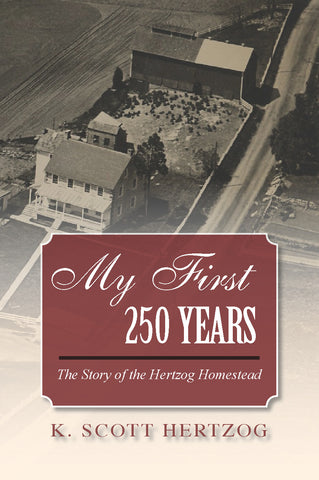 My First 250 Years: The Story of the Hertzog Homestead