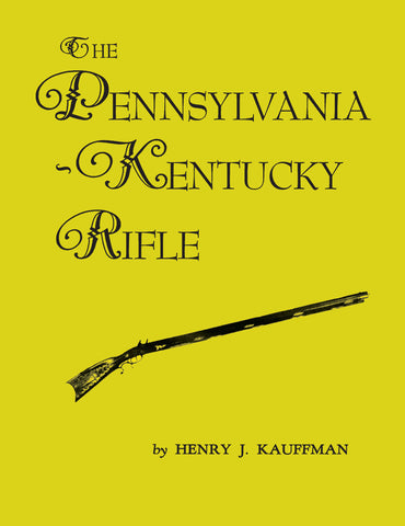 The Pennsylvania-Kentucky Rifle - Henry J. Kauffman - 1