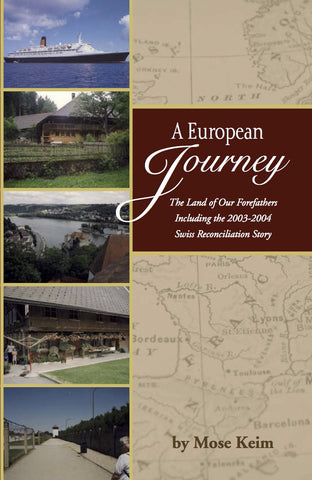 A European Journey: The Land of Our Forefathers Including the 2003-2004 Swiss Reconciliation Story - Mose Keim