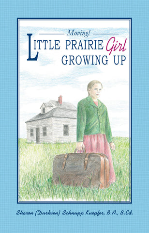 Little Prairie Girl Growing Up: Moving! - Sharon (Durksen) Schnupp Kuepfer