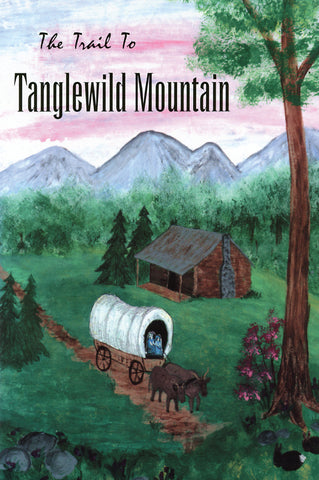 The Trail to Tanglewild Mountain - Lucy Leid