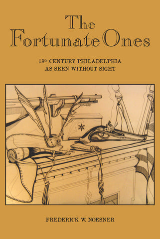 The Fortunate Ones: 18th Century Philadelphia as Seen Without Sight