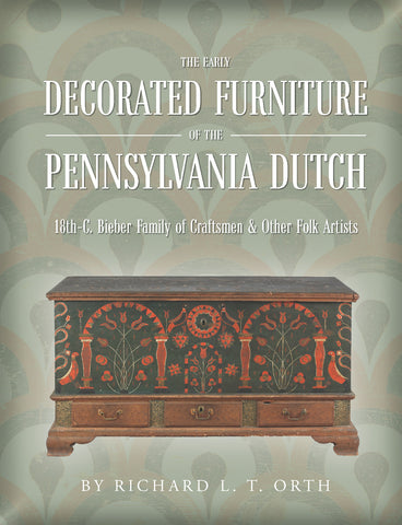The Early Decorated Furniture of the Pennsylvania Dutch: 18th-Century Bieber Family of Craftsmen & Other Folk Artists
