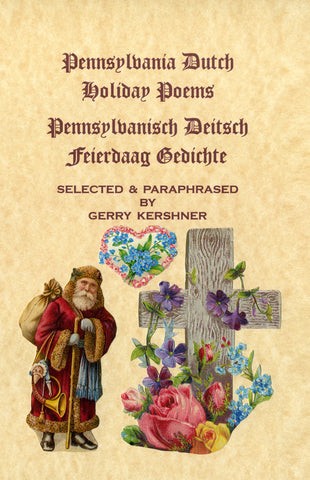 Pennsylvania Dutch Holiday Poems/Pennsylvanisch Deitsch Feierdaag Gedichte - Gerry Kershner