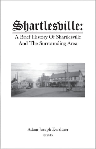 Shartlesville: A Brief History of Shartlesville and the Surrounding Area