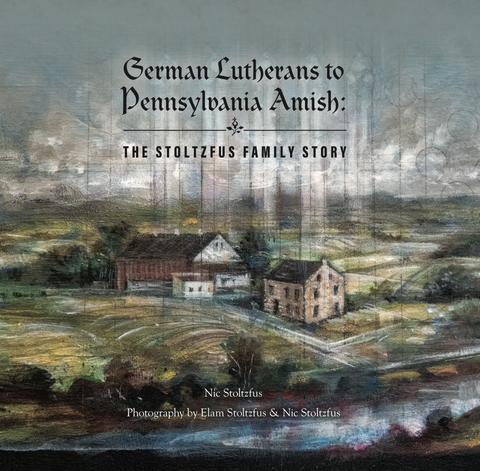 German Lutherans to Pennsylvania Amish: The Stoltzfus Family Story