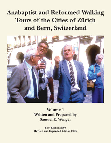 Anabaptist and Reformed Walking Tours of the Cities of Zurich and Bern, Switzerland, Vol. 1 - Samuel E. Wenger