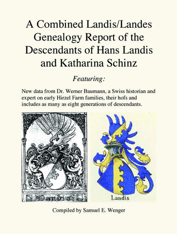 A Combined Landis/Landes Genealogy Report of the Descendants of Hans Landis and Katharina Schinz - Samuel E. Wenger