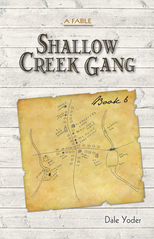 Shallow Creek Gang—A Fable, Book 6 - Dale Yoder