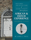 Historic Architecture of Adams County, Pennsylvania: African & Dutch Experience, Book 3