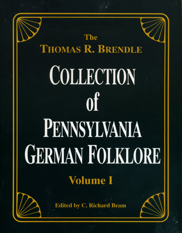 The Thomas R. Brendle Collection of Pennsylvania German Folklore, Volume I - C. Richard Beam