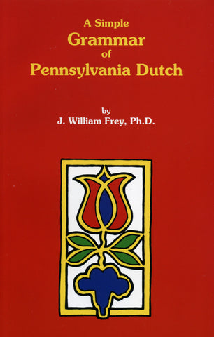 A Simple Grammar of Pennsylvania Dutch - J. William Frey