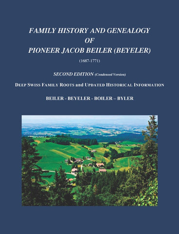 Family History and Genealogy of Pioneer Jacob Beiler (Beyeler) (1687-1771) Second Edition [Condensed Version] - Allen R. Beiler