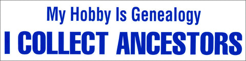 My Hobby Is Genealogy: I Collect Ancestors Bumper Sticker - Masthof Bookstore