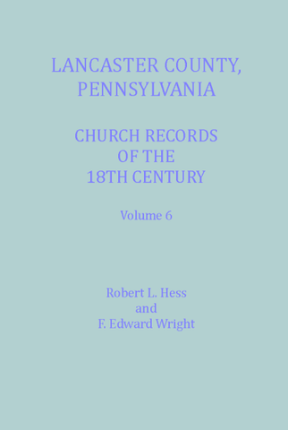 Lancaster Co., Pennsylvania, Church Records of the 18th Century, Vol. 6