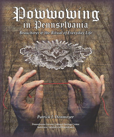 Powwowing in Pennsylvania: Braucherei & the Ritual of Everyday Life (Soft Cover)