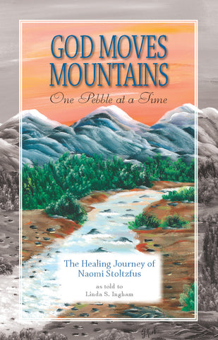 God Moves Mountains One Pebble at a Time: The Healing Journey of Naomi Stoltzfus