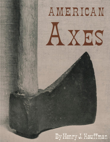 American Axes: A Survey of Their Development and Their Makers - Henry J. Kauffman
