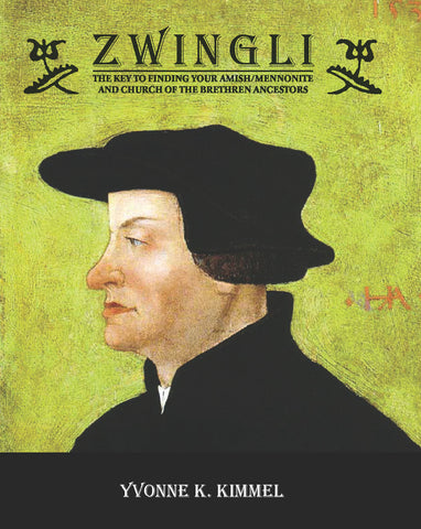 Zwingli, Volume I: The Key to Finding Your Amish/Mennonite and Church of the Brethren Ancestors