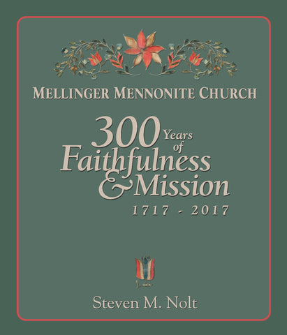 Mellinger Mennonite Church: 300 Years of Faithfulness & Mission, 1717-2017