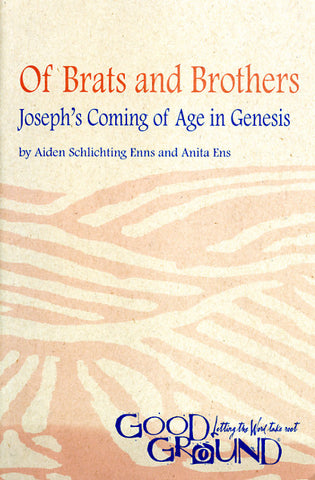 Of Brats and Brothers: Joseph's Coming of Age in Genesis - Aiden Schlichting Enns and Anita Ens