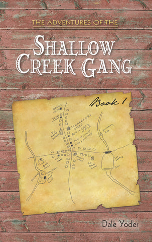 The Adventures of the Shallow Creek Gang, Book 1 - Dale Yoder