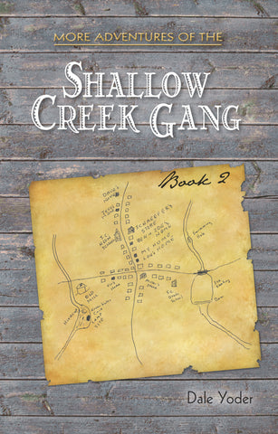 More Adventures of the Shallow Creek Gang, Book 2 - Dale Yoder
