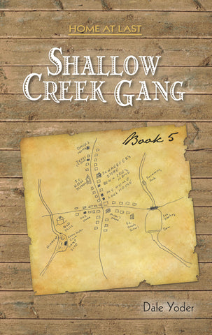 Shallow Creek Gang Home at Last, Book 5 - Dale Yoder
