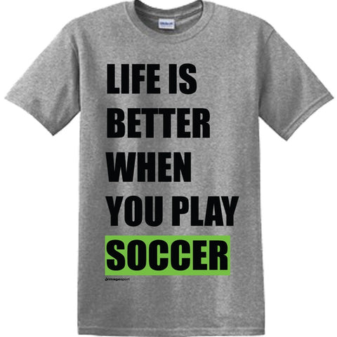 Image Sport - Life is Better When You Play Soccer