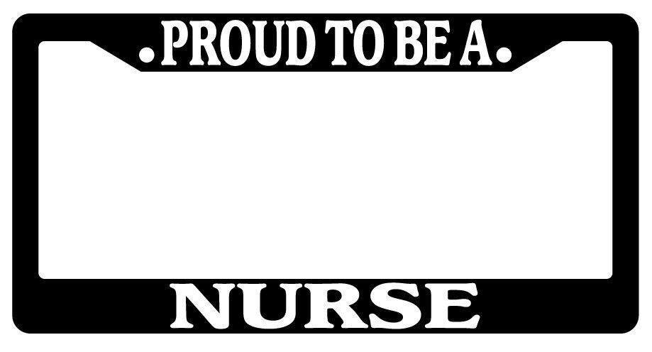 Proud To Be A Nurse License Plate Frame - Awesome Nurses