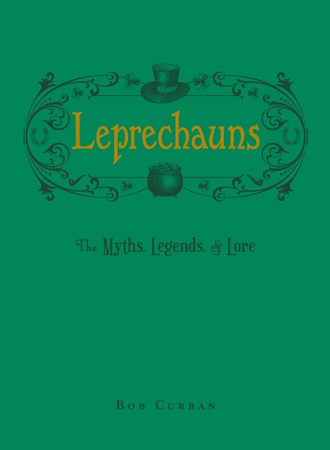 Leprechauns: The Myths, Legends, & Lore