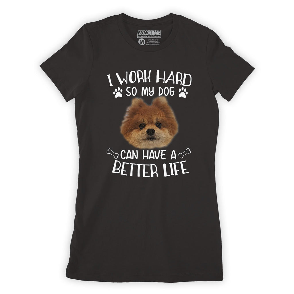 Function - Custom Dog Head Face I Work Hard So My Dog Can Have A Better Life Women's T-shirt